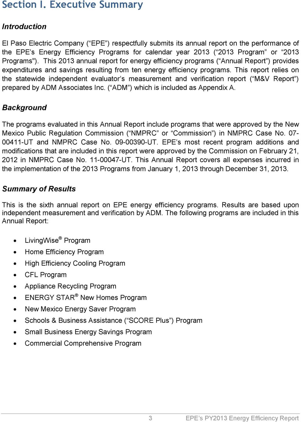 This 2013 annual report for energy efficiency programs ( Annual Report ) provides expenditures and savings resulting from ten energy efficiency programs.