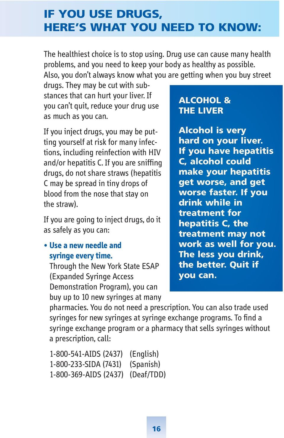 If ALCOHOL & you can t quit, reduce your drug use THE LIVER as much as you can. If you inject drugs, you may be put Alcohol is very ting yourself at risk for many infec hard on your liver.