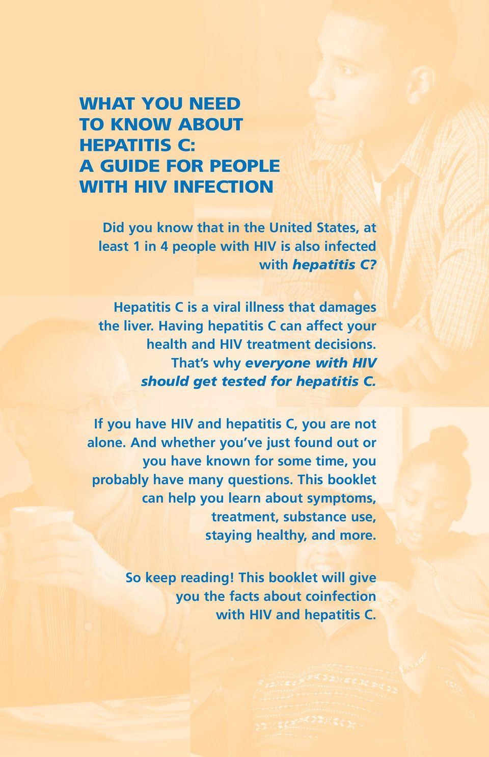 That s why everyone with HIV should get tested for hepatitis C. If you have HIV and hepatitis C, you are not alone.