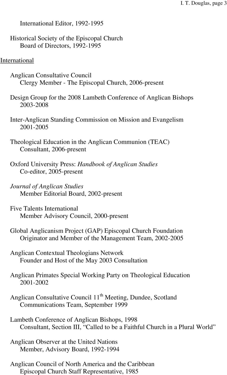 in the Anglican Communion (TEAC) Consultant, 2006-present Oxford University Press: Handbook of Anglican Studies Co-editor, 2005-present Journal of Anglican Studies Member Editorial Board,