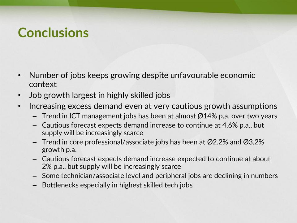 2% and Ø3.2% growth p.a. Cautious forecast expects demand increase expected to continue at about 2% p.a., but supply will be increasingly scarce Some technician/associate level and peripheral jobs are declining in numbers Bottlenecks especially in highest skilled tech jobs