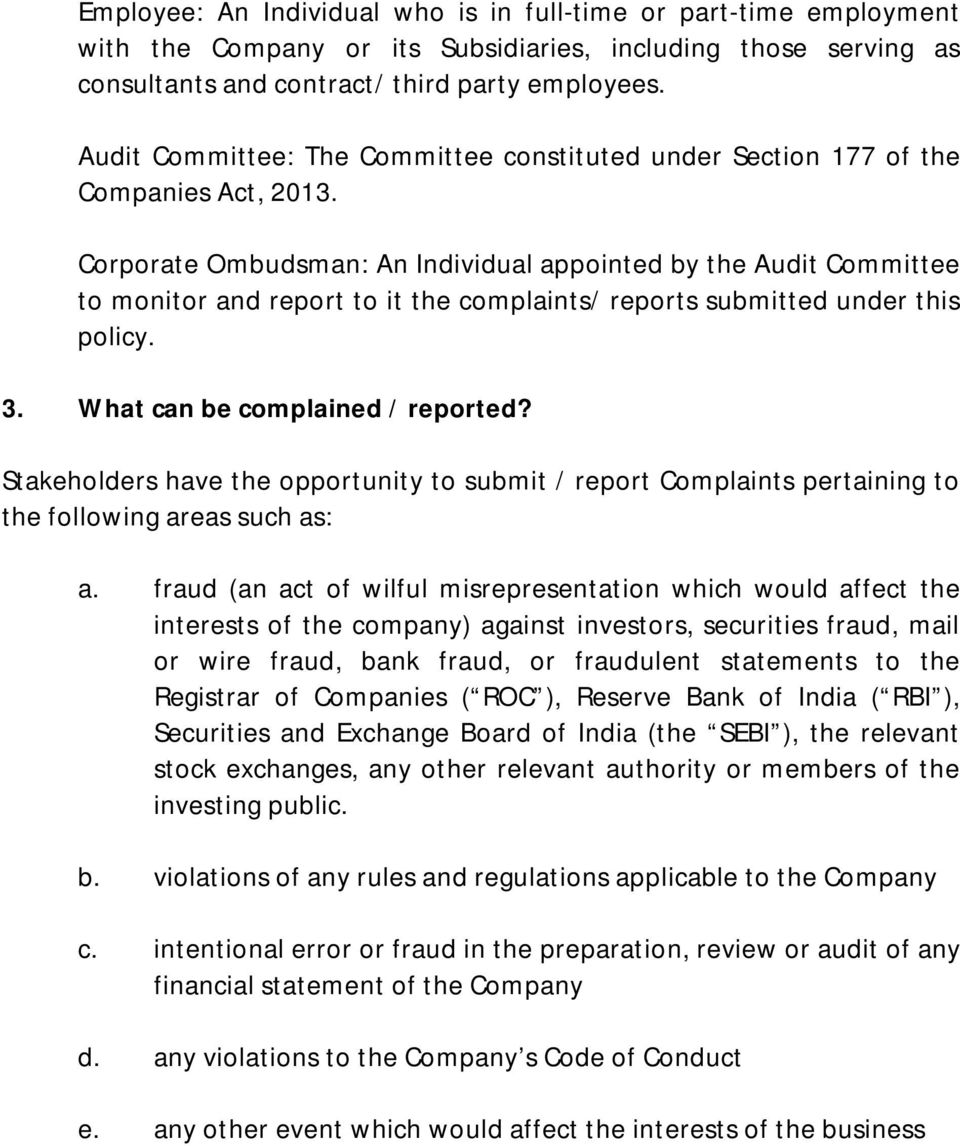 Corporate Ombudsman: An Individual appointed by the Audit Committee to monitor and report to it the complaints/ reports submitted under this policy. 3. What can be complained / reported?