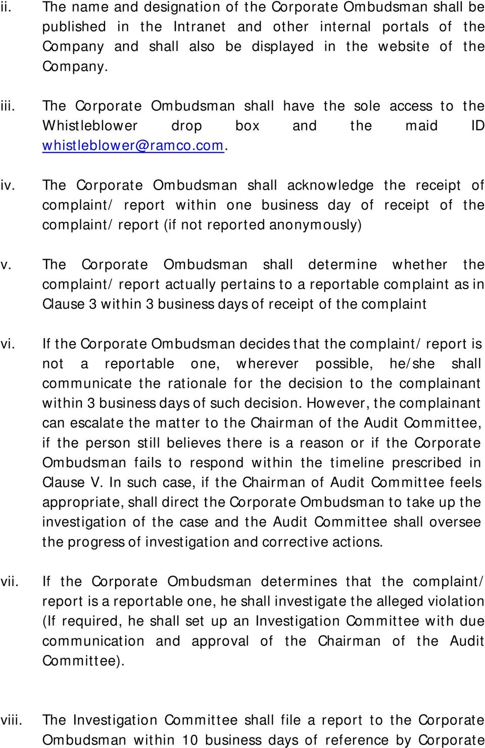 The Corporate Ombudsman shall acknowledge the receipt of complaint/ report within one business day of receipt of the complaint/ report (if not reported anonymously) v.
