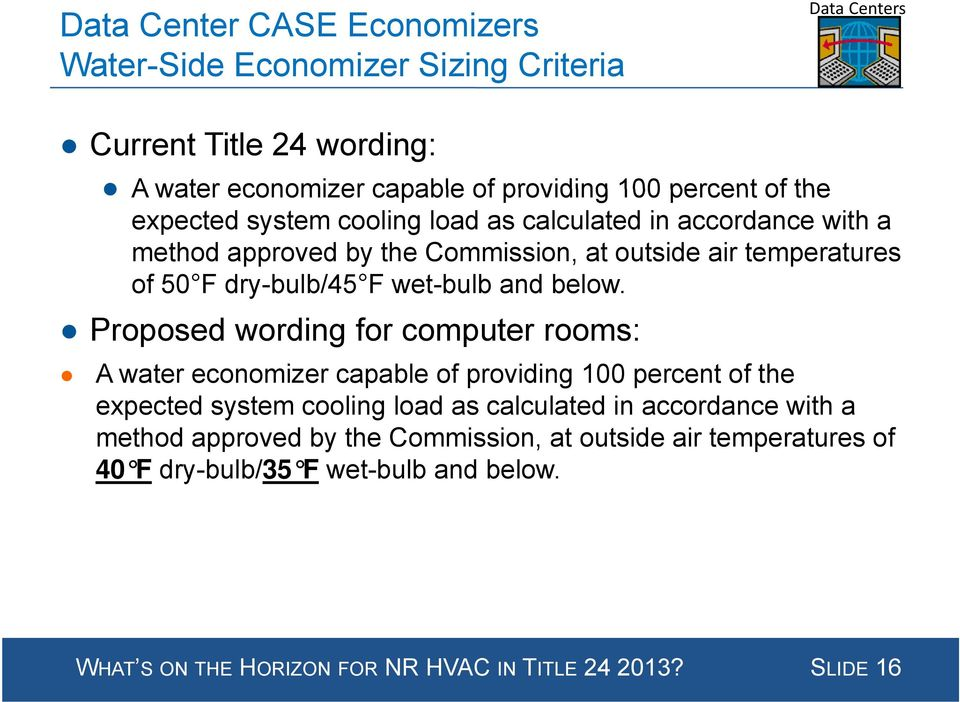 Proposed wording for computer rooms: A water economizer capable of providing 100 percent of the expected system cooling load as calculated in accordance with a