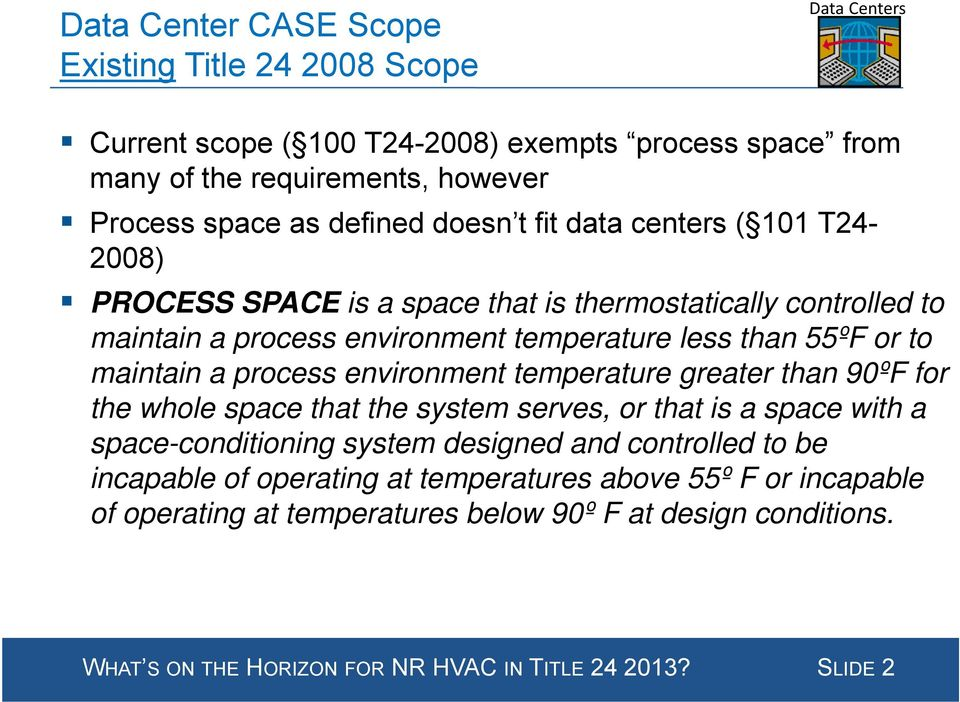 process environment temperature greater than 90ºF for the whole space that the system serves, or that is a space with a space-conditioning system designed and controlled to be