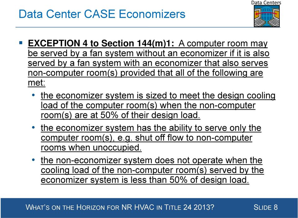 room(s) are at 50% of their design load. the economizer system has the ability to serve only the computer room(s), e.g. shut off flow to non-computer rooms when unoccupied.