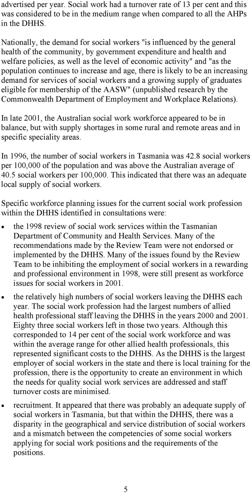 "and ""as the population continues to increase and age, there is likely to be an increasing demand for services of social workers and a growing supply of graduates eligible for membership of the AASW"""
