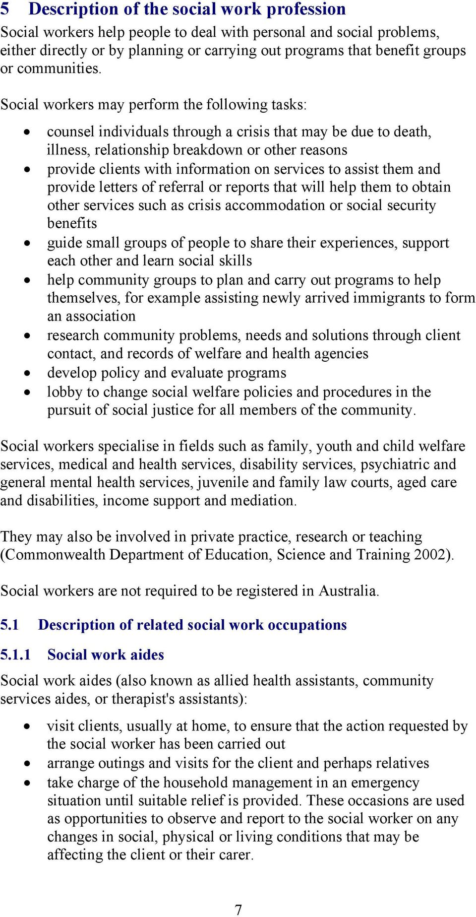 Social workers may perform the following tasks: counsel individuals through a crisis that may be due to death, illness, relationship breakdown or other reasons provide clients with information on