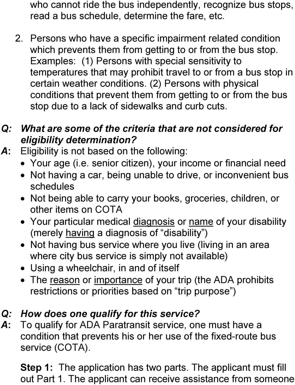 Examples: (1) Persons with special sensitivity to temperatures that may prohibit travel to or from a bus stop in certain weather conditions.