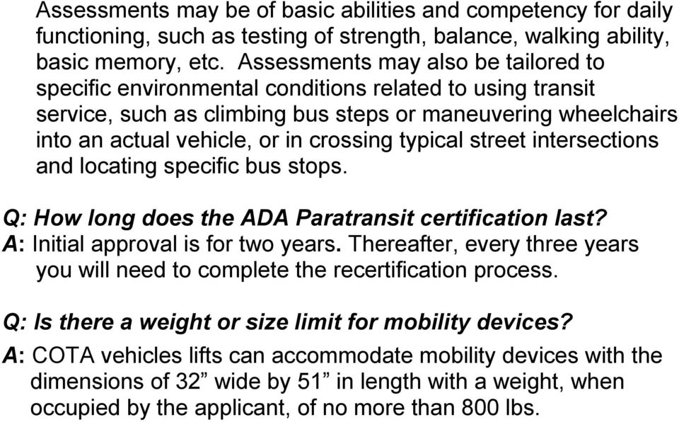 typical street intersections and locating specific bus stops. Q: How long does the ADA Paratransit certification last? A: Initial approval is for two years.