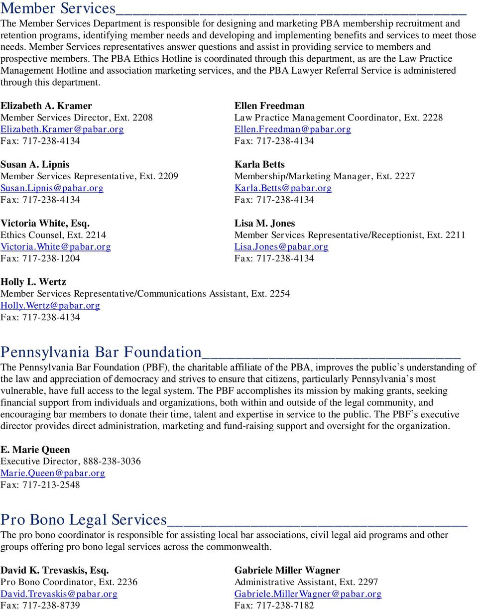 The PBA Ethics Hotline is coordinated through this department, as are the Law Practice Management Hotline and association marketing services, and the PBA Lawyer Referral Service is administered