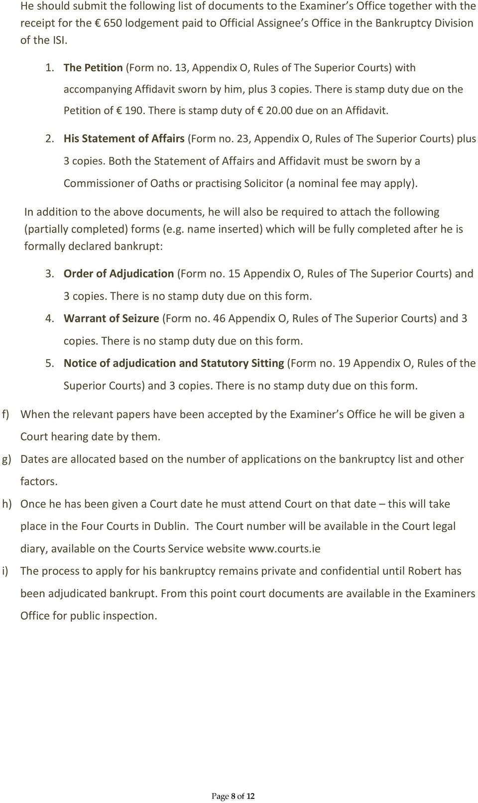 00 due on an Affidavit. 2. His Statement of Affairs (Form no. 23, Appendix O, Rules of The Superior Courts) plus 3 copies.