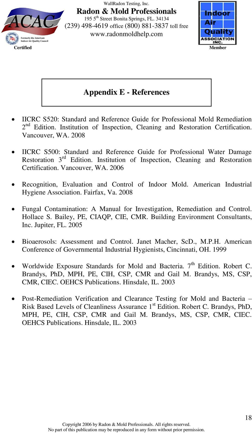 2006 Recognition, Evaluation and Control of Indoor Mold. American Industrial Hygiene Association. Fairfax, Va. 2008 Fungal Contamination: A Manual for Investigation, Remediation and Control.