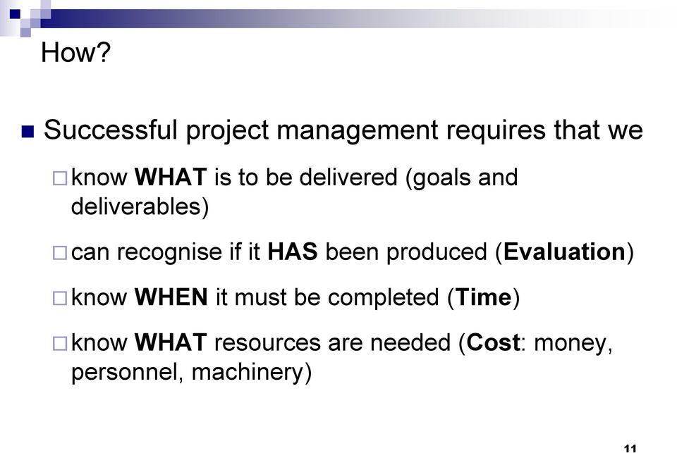 been produced (Evaluation) know WHEN it must be completed (Time)