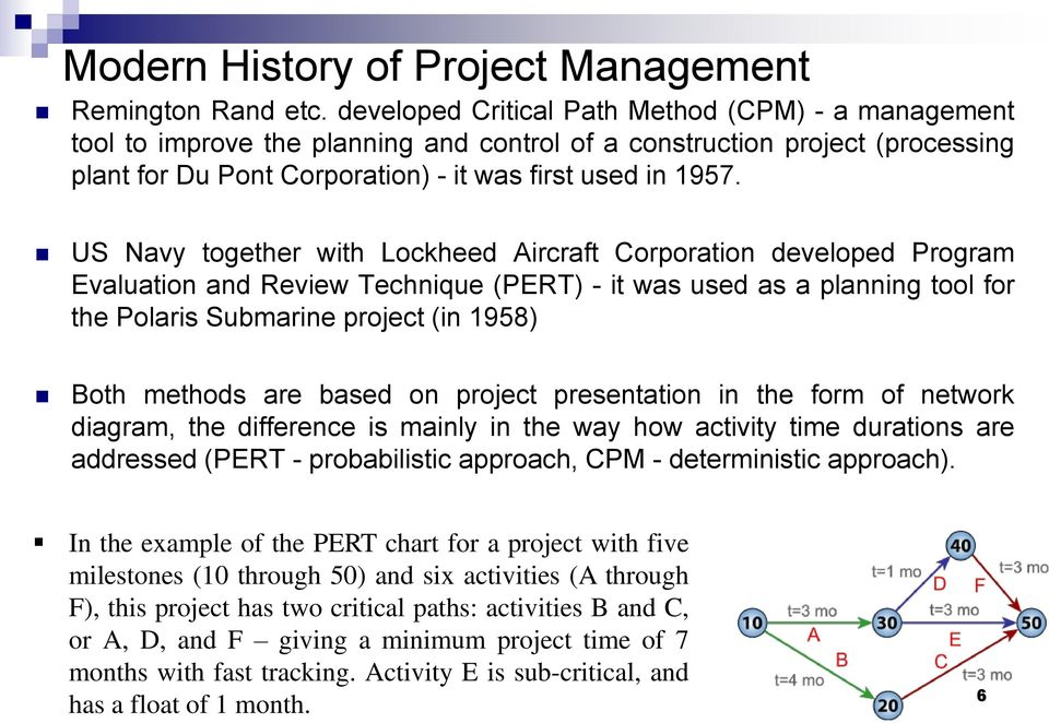 US Navy together with Lockheed Aircraft Corporation developed Program Evaluation and Review Technique (PERT) - it was used as a planning tool for the Polaris Submarine project (in 1958) Both methods