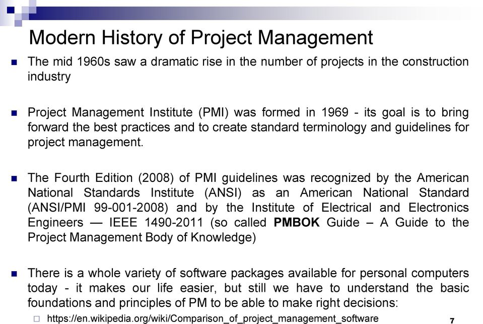 The Fourth Edition (2008) of PMI guidelines was recognized by the American National Standards Institute (ANSI) as an American National Standard (ANSI/PMI 99-001-2008) and by the Institute of