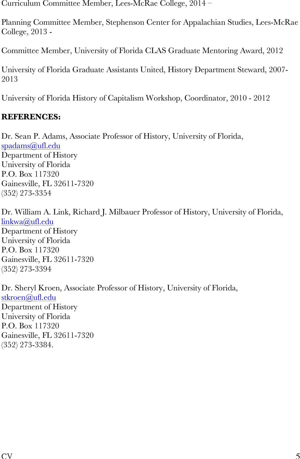 Workshop, Coordinator, 2010-2012 REFERENCES: Dr. Sean P. Adams, Associate Professor of History,, spadams@ufl.edu (352) 273-3354 Dr. William A.