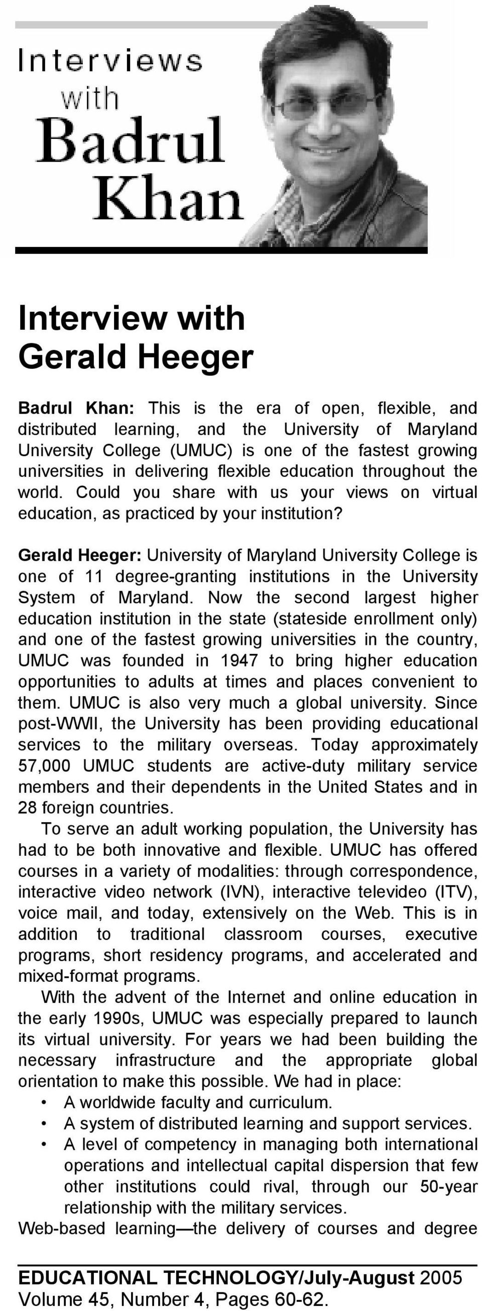 Gerald Heeger: University of Maryland University College is one of 11 degree-granting institutions in the University System of Maryland.