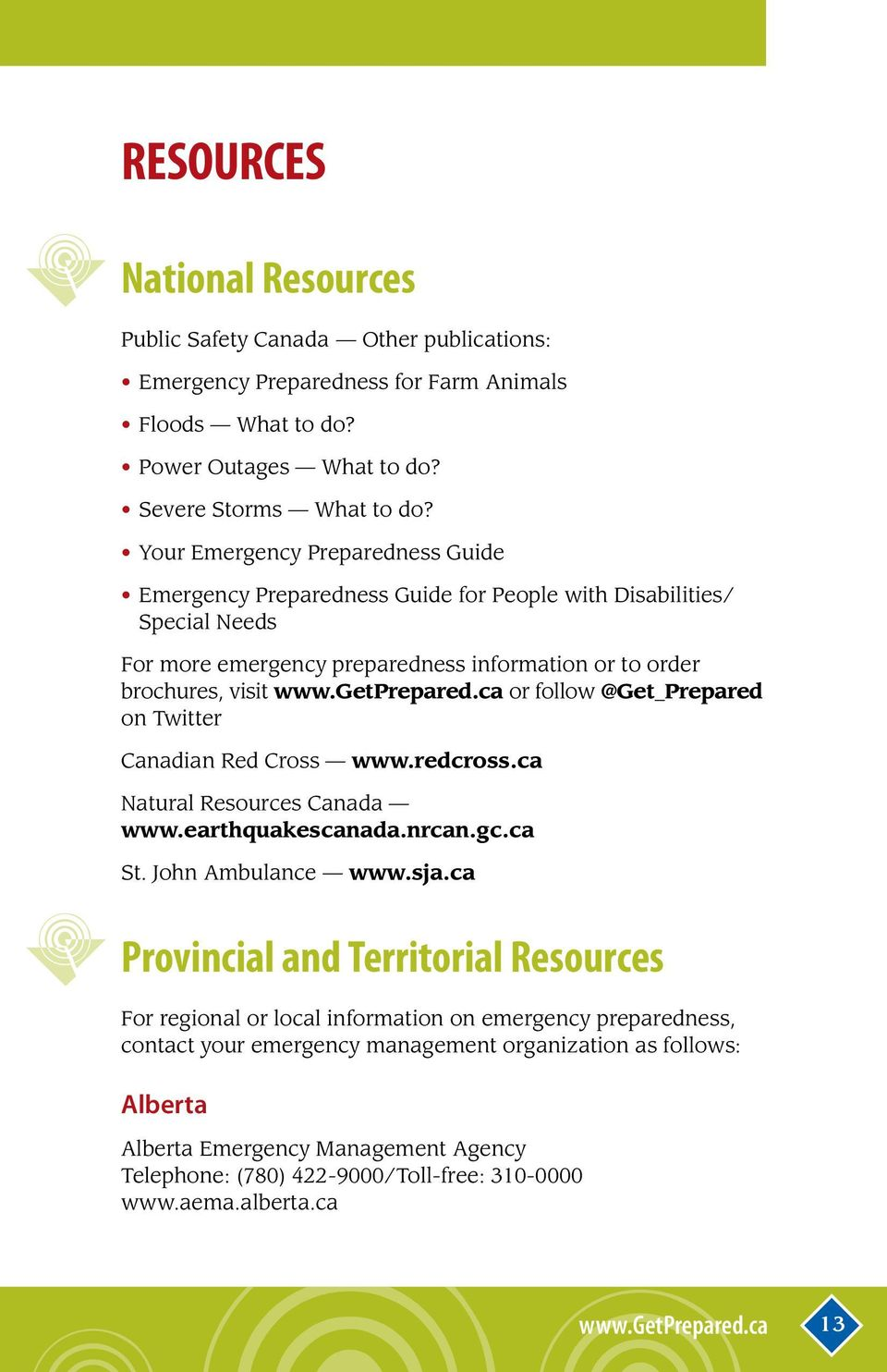 ca or follow @Get_Prepared on Twitter Canadian Red Cross www.redcross.ca Natural Resources Canada www.earthquakescanada.nrcan.gc.ca St. John Ambulance www.sja.