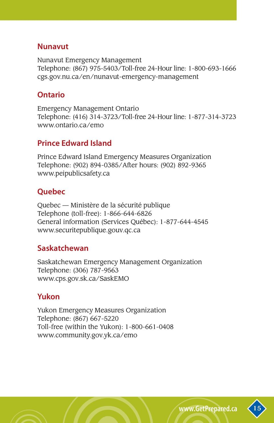 ca/emo Prince Edward Island Prince Edward Island Emergency Measures Organization Telephone: (902) 894-0385/After hours: (902) 892-9365 www.peipublicsafety.