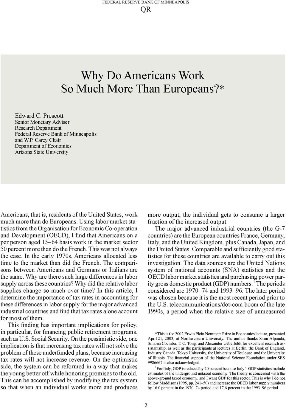 Using labor market statistics from the Organisation for Economic Co-operation and Development (OECD), I find that Americans on a per person aged 15 64 basis work in the market sector 50 percent more