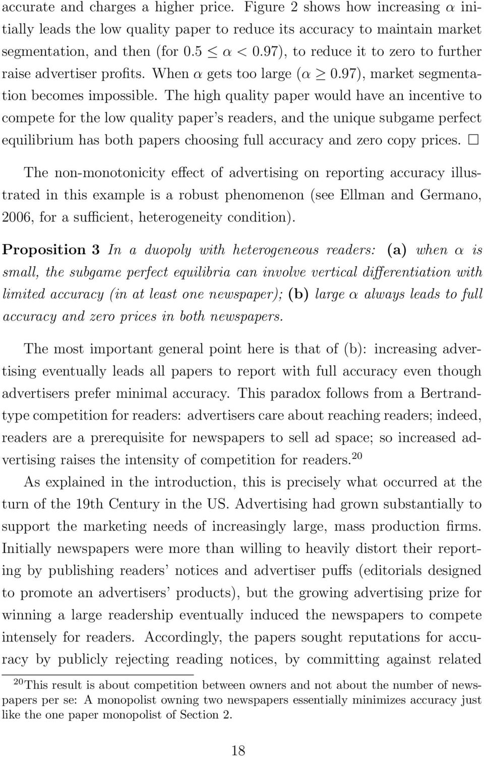 The high quality paper would have an incentive to compete for the low quality paper s readers, and the unique subgame perfect equilibrium has both papers choosing full accuracy and zero copy prices.