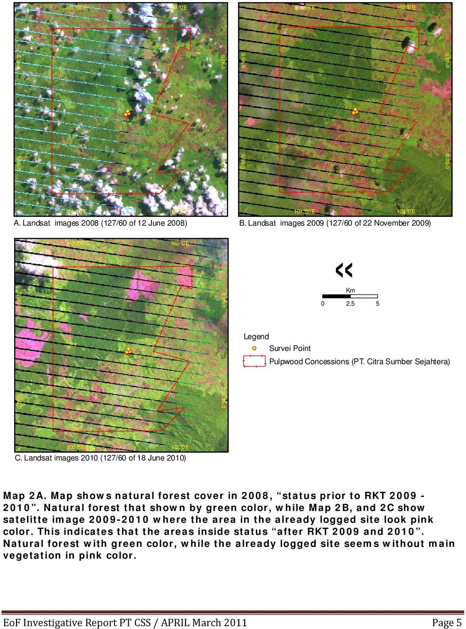 Natural forest that shown by green color, while Map 2B, and 2C show satelitte image 2009-2010 where the area in the already logged site look pink color.