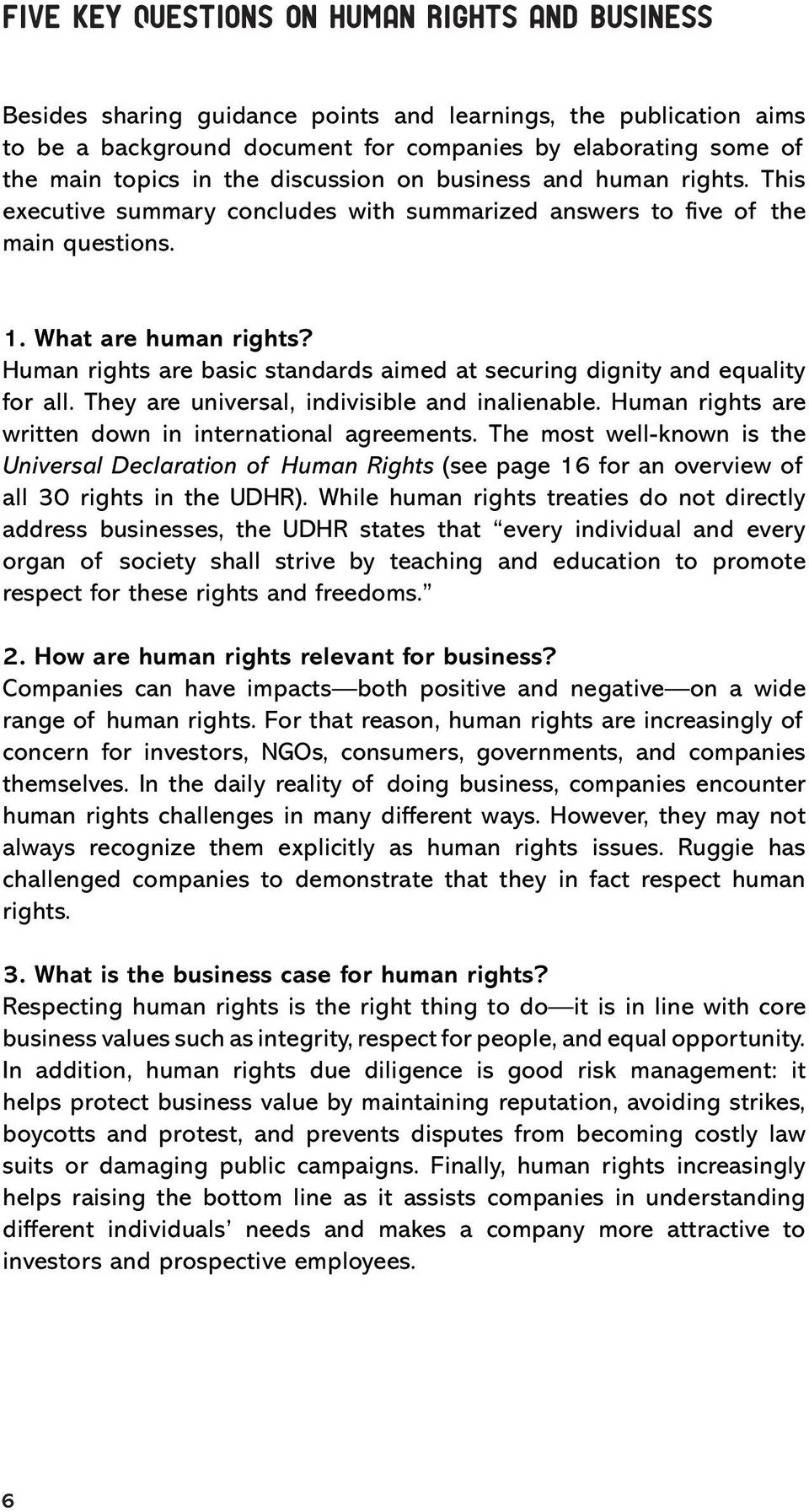 Human rights are basic standards aimed at securing dignity and equality for all. They are universal, indivisible and inalienable. Human rights are written down in international agreements.