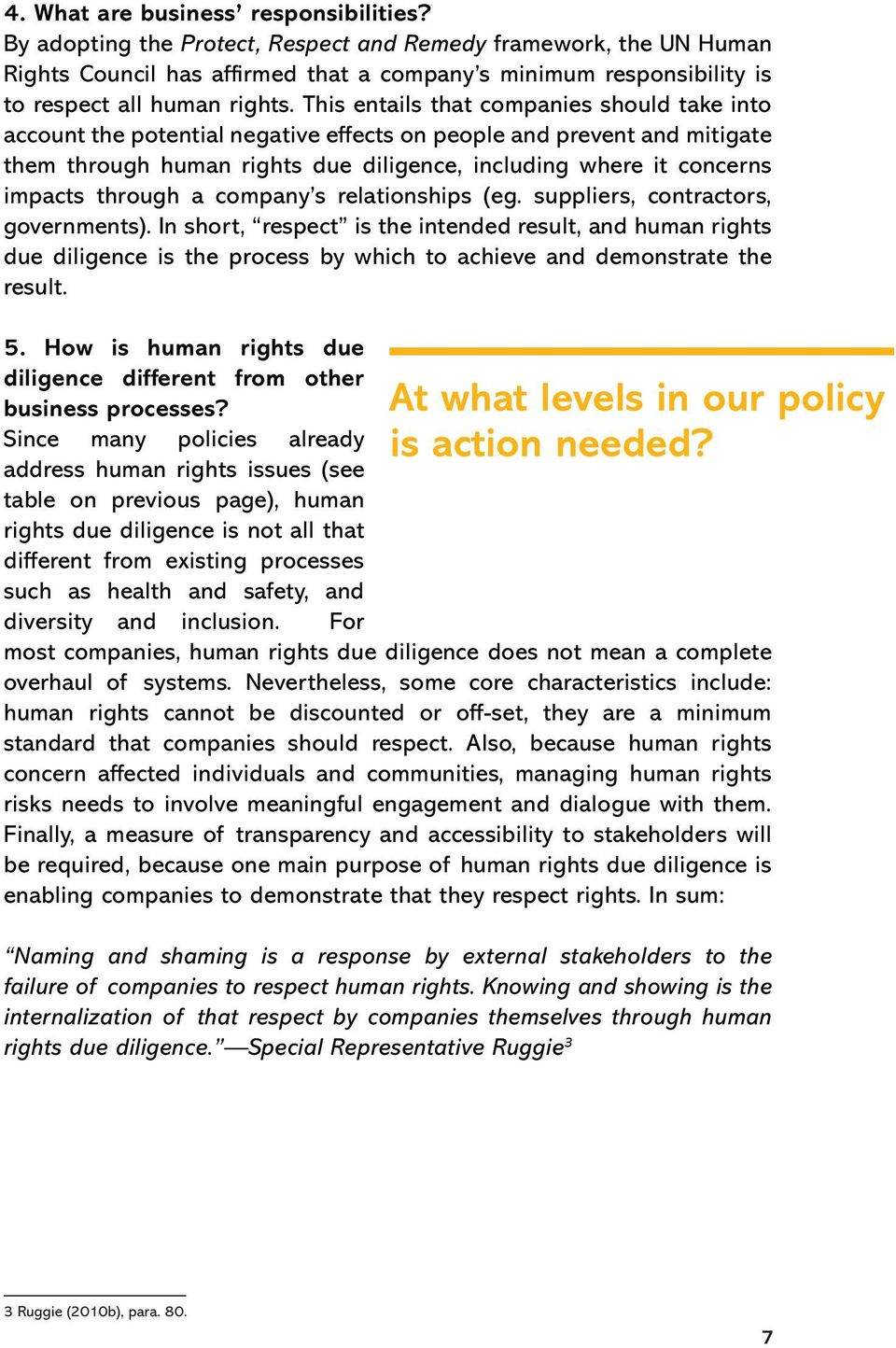 This entails that companies should take into account the potential negative effects on people and prevent and mitigate them through human rights due diligence, including where it concerns impacts