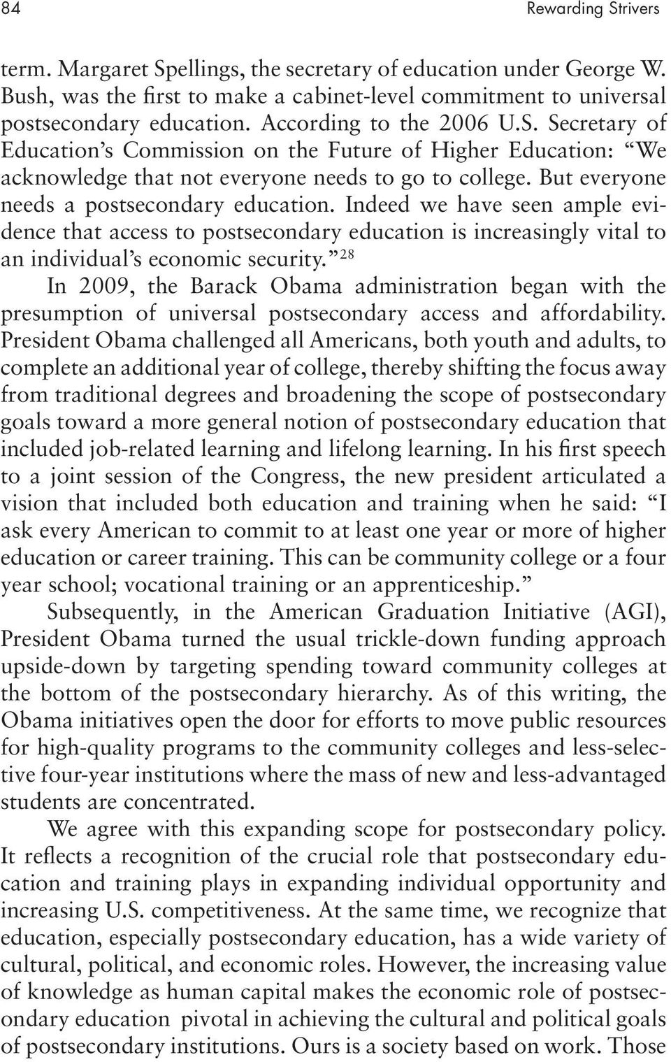 Indeed we have seen ample evidence that access to postsecondary education is increasingly vital to an individual s economic security.