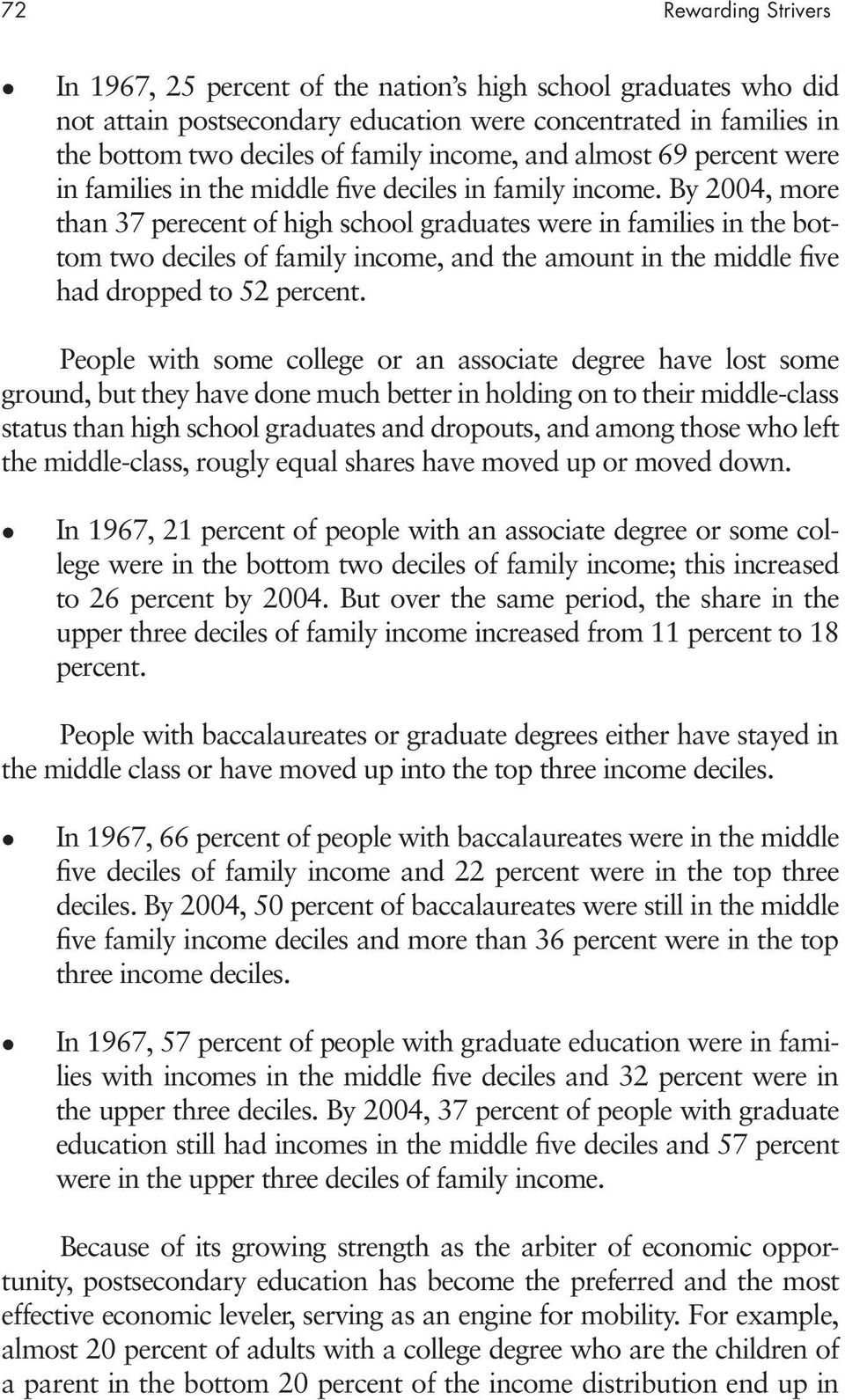 By 2004, more than 37 perecent of high school graduates were in families in the bottom two deciles of family income, and the amount in the middle five had dropped to 52 percent.