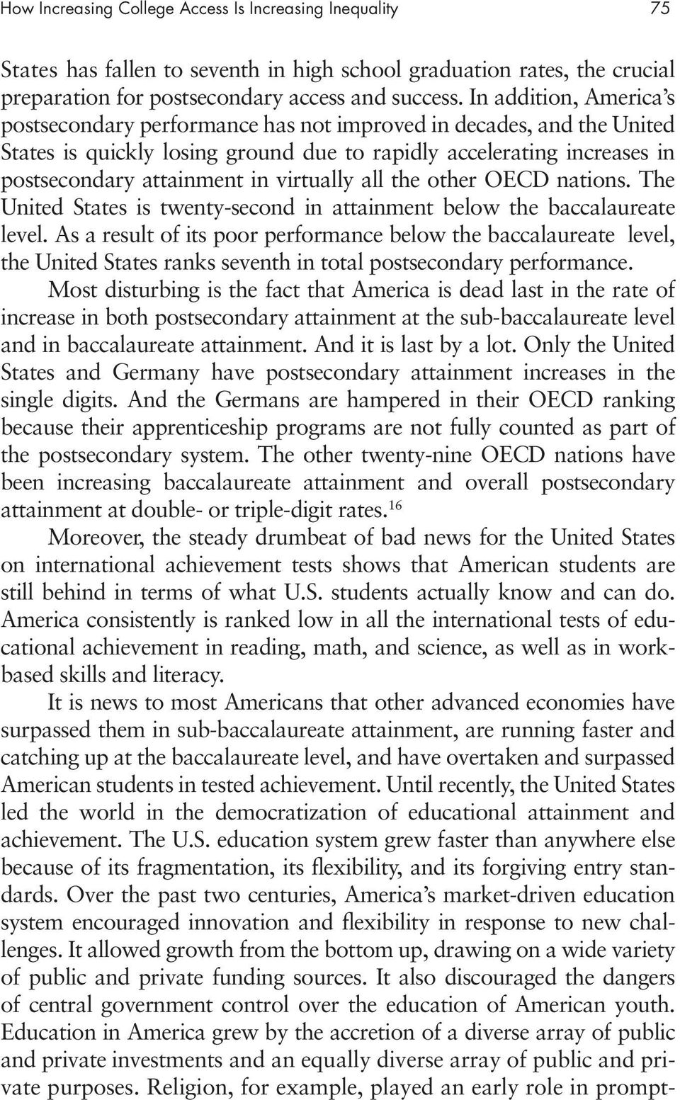 virtually all the other OECD nations. The United States is twenty-second in attainment below the baccalaureate level.