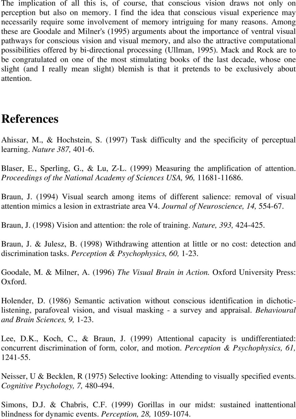 Among these are Goodale and Milner's (1995) arguments about the importance of ventral visual pathways for conscious vision and visual memory, and also the attractive computational possibilities
