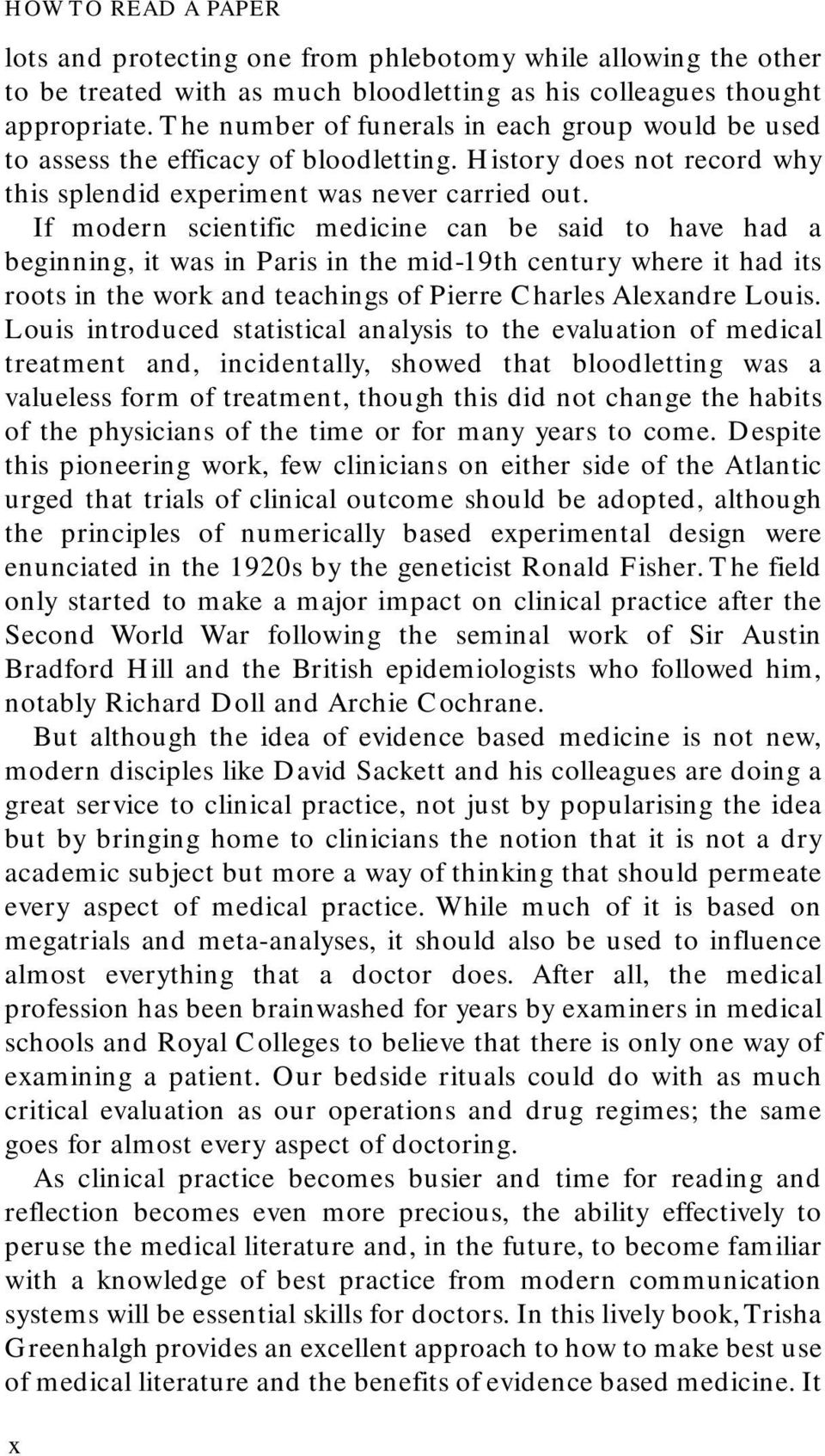 If modern scientific medicine can be said to have had a beginning, it was in Paris in the mid-19th century where it had its roots in the work and teachings of Pierre Charles Alexandre Louis.