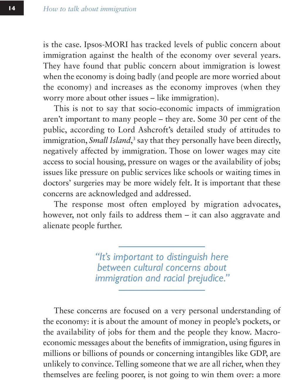 more about other issues like immigration). This is not to say that socio-economic impacts of immigration aren t important to many people they are.