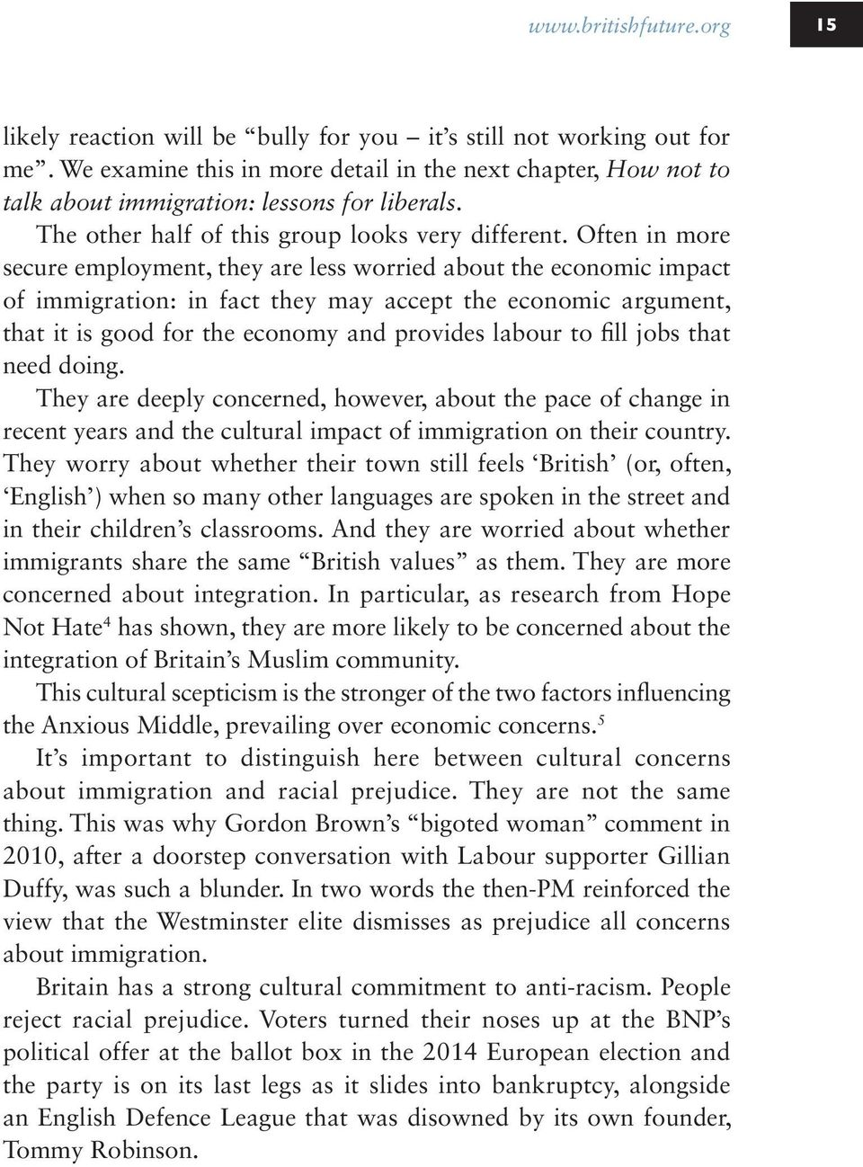 Often in more secure employment, they are less worried about the economic impact of immigration: in fact they may accept the economic argument, that it is good for the economy and provides labour to