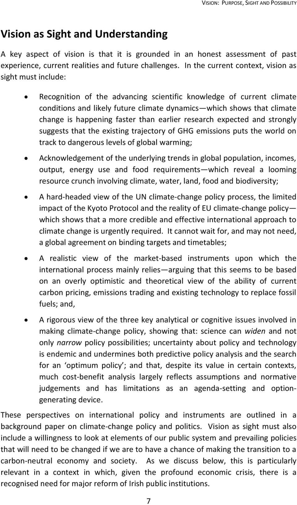 In the current context, vision as sight must include: Recognition of the advancing scientific knowledge of current climate conditions and likely future climate dynamics which shows that climate