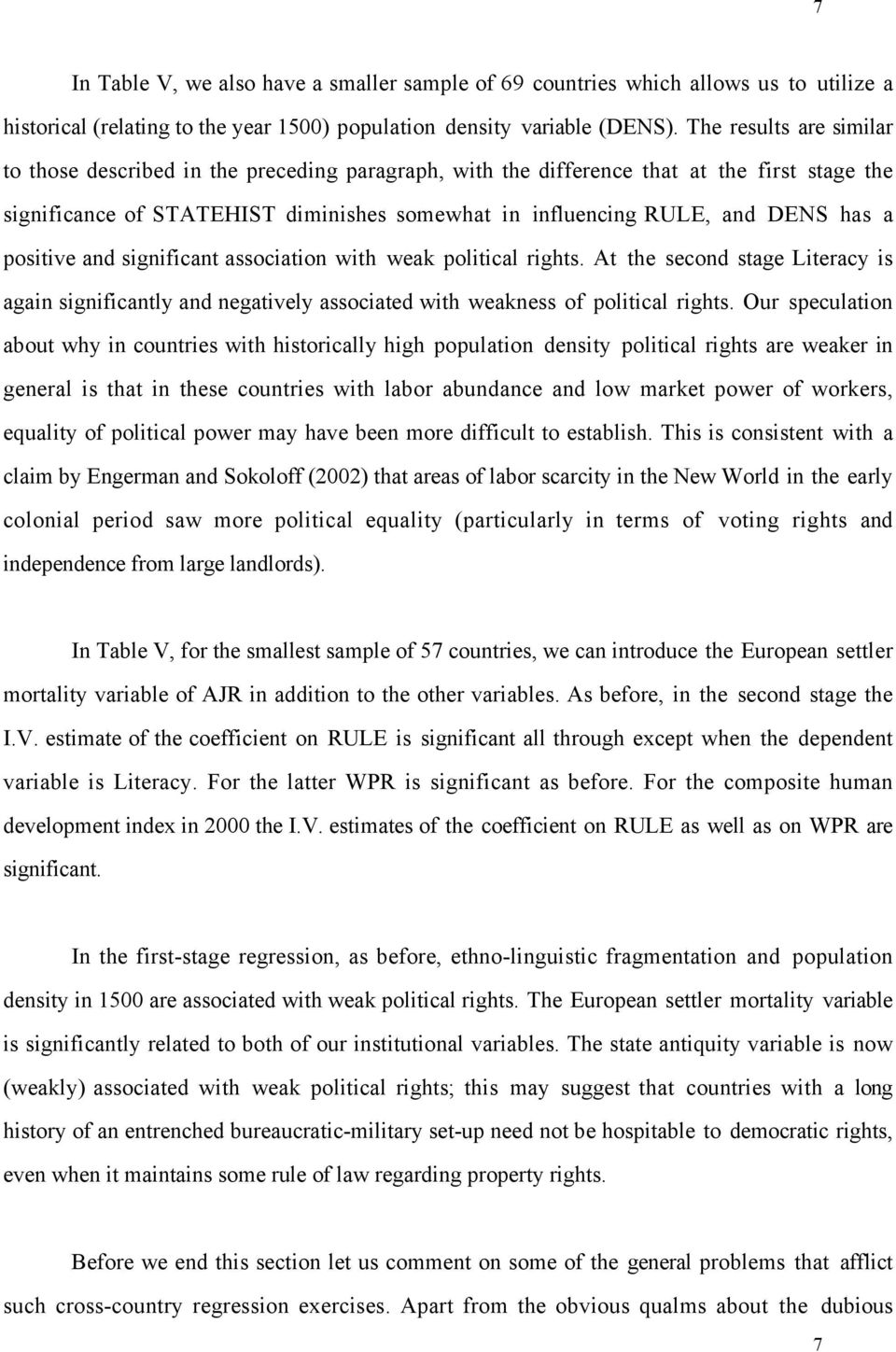 a positive and significant association with weak political rights. At the second stage Literacy is again significantly and negatively associated with weakness of political rights.