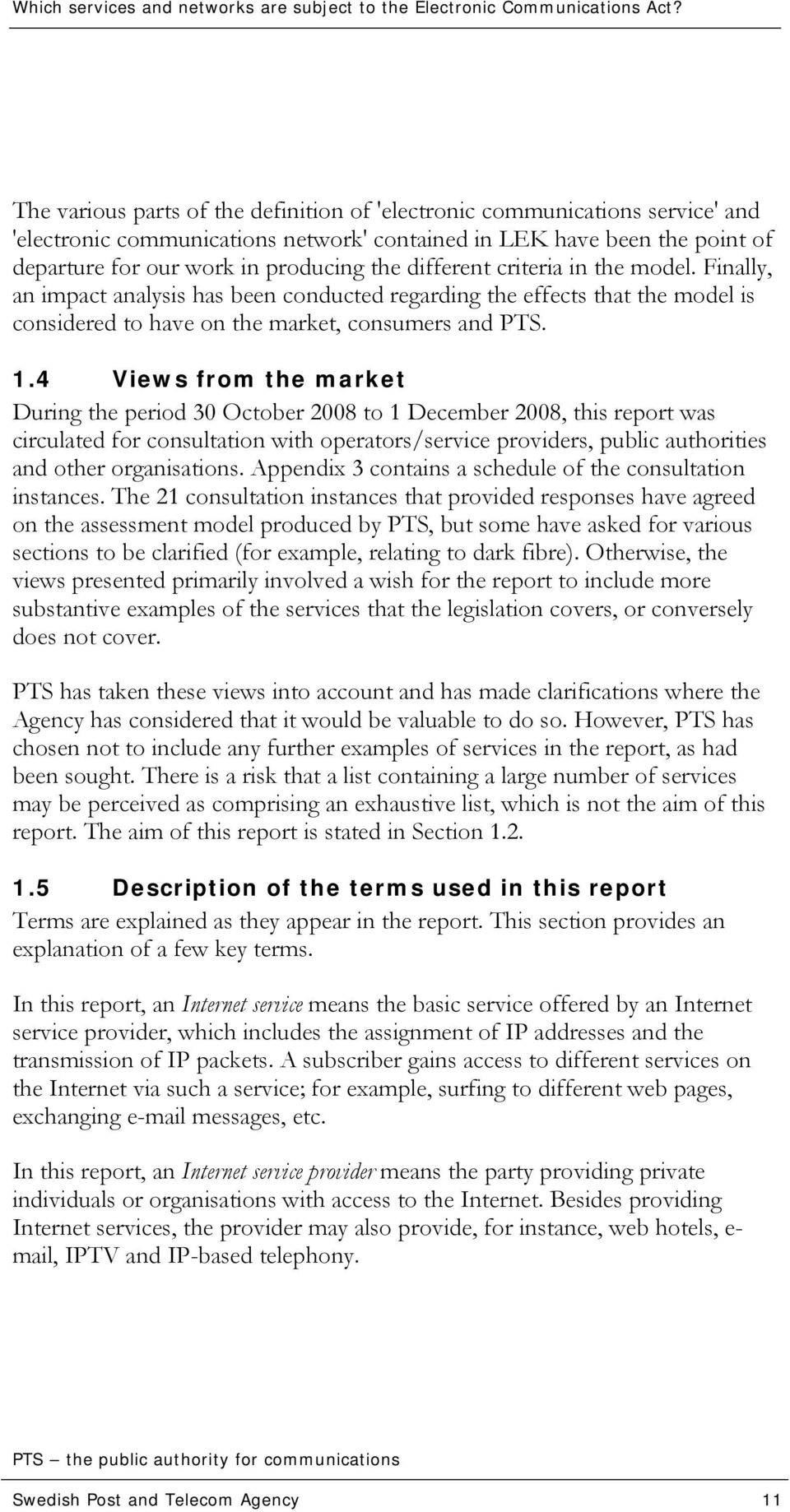 4 Views from the market During the period 30 October 2008 to 1 December 2008, this report was circulated for consultation with operators/service providers, public authorities and other organisations.