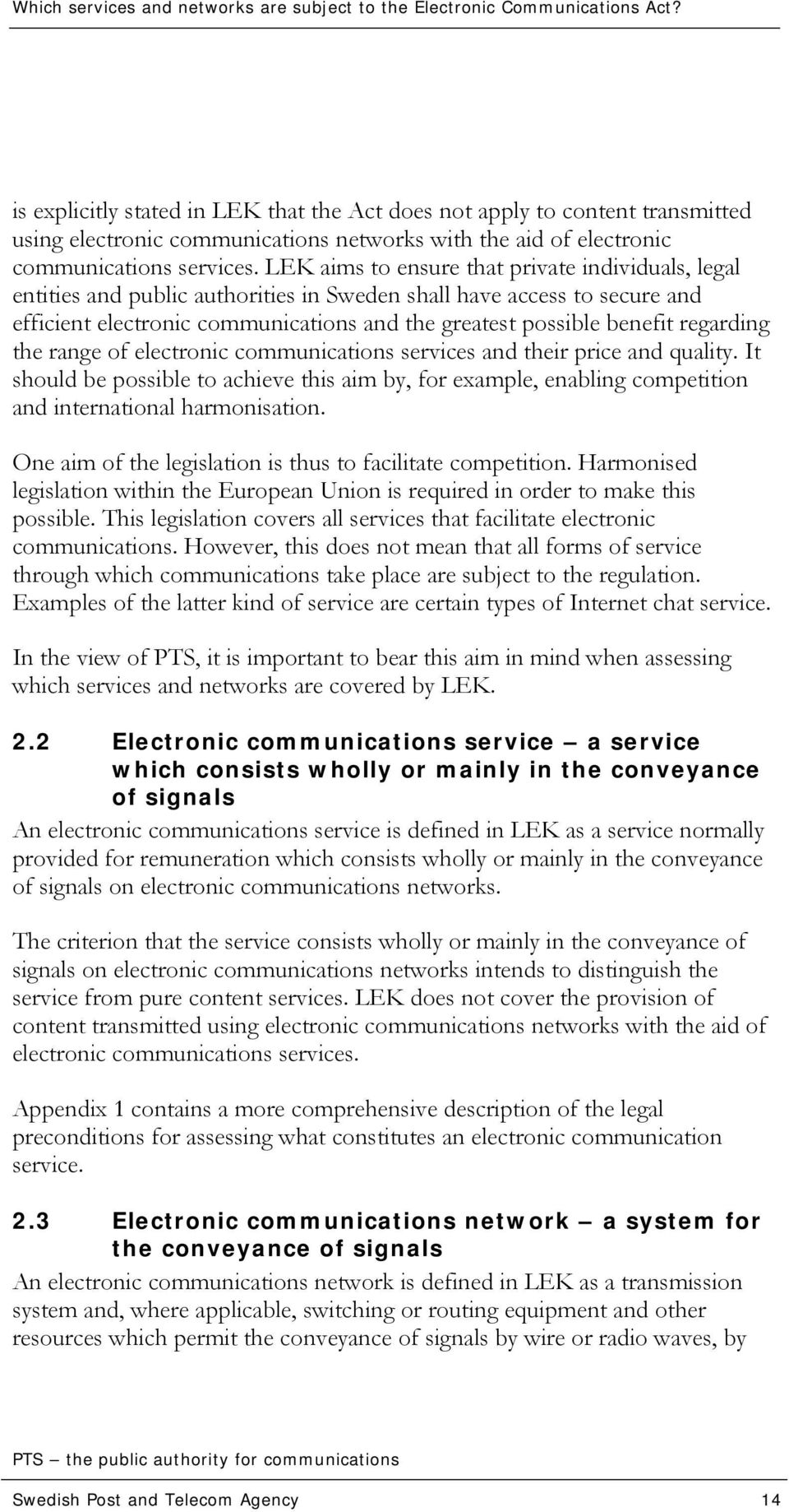 regarding the range of electronic communications services and their price and quality. It should be possible to achieve this aim by, for example, enabling competition and international harmonisation.
