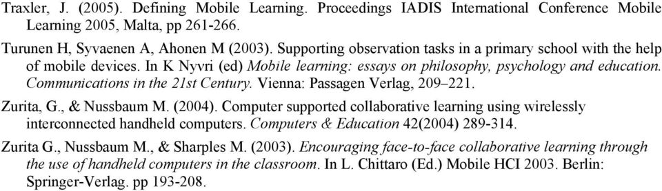 Vienna: Passagen Verlag, 209 221. Zurita, G., & Nussbaum M. (2004). Computer supported collaborative learning using wirelessly interconnected handheld computers.