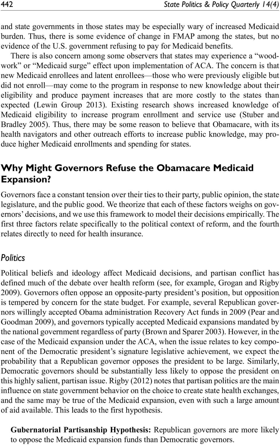 There is also concern among some observers that states may experience a woodwork or Medicaid surge effect upon implementation of ACA.