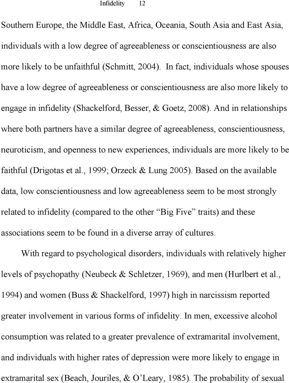And in relationships where both partners have a similar degree of agreeableness, conscientiousness, neuroticism, and openness to new experiences, individuals are more likely to be faithful (Drigotas