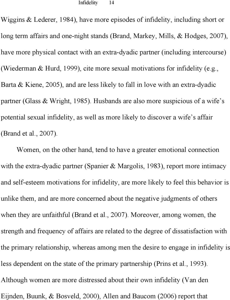 Husbands are also more suspicious of a wife s potential sexual infidelity, as well as more likely to discover a wife s affair (Brand et al., 2007).
