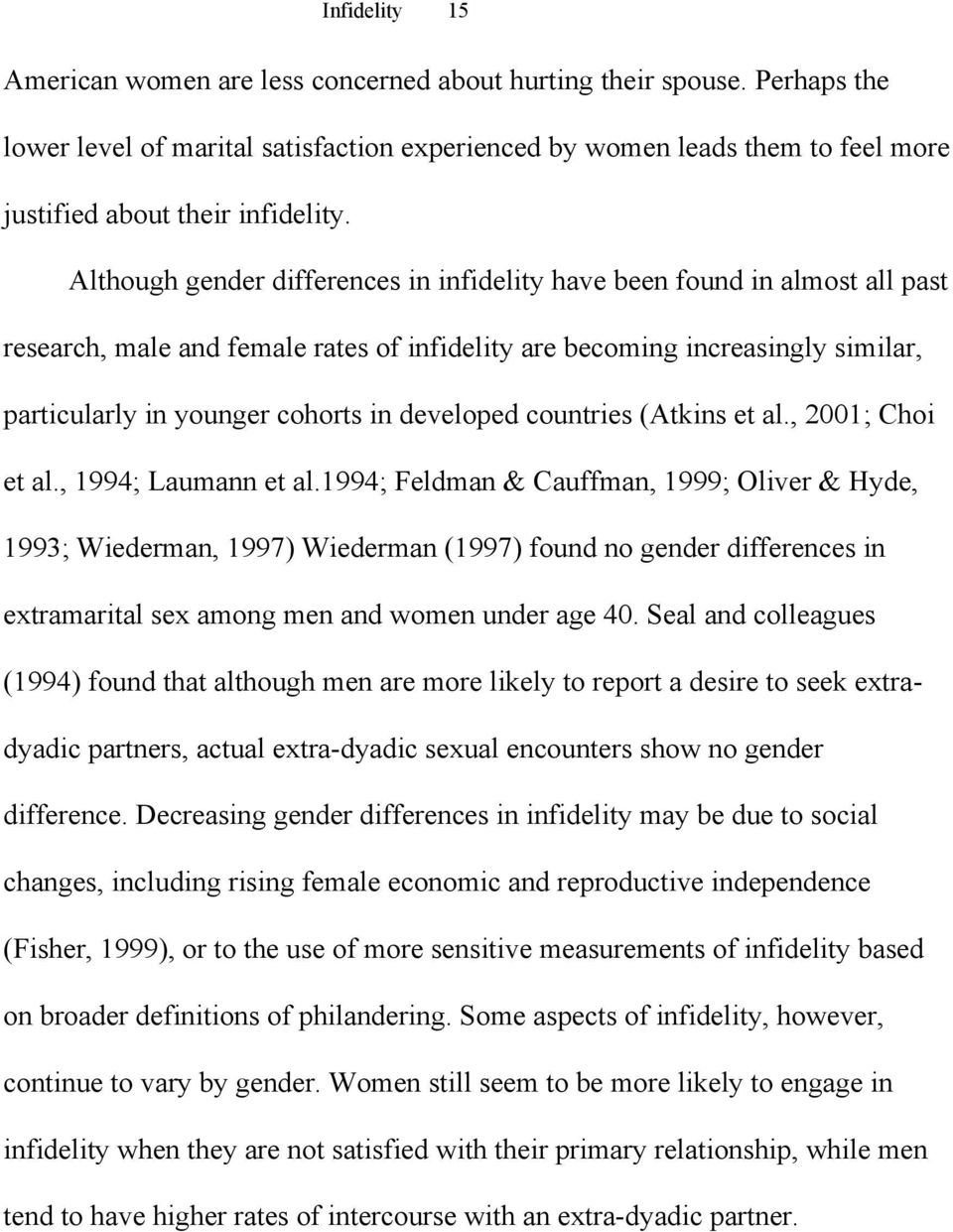 Although gender differences in infidelity have been found in almost all past research, male and female rates of infidelity are becoming increasingly similar, particularly in younger cohorts in