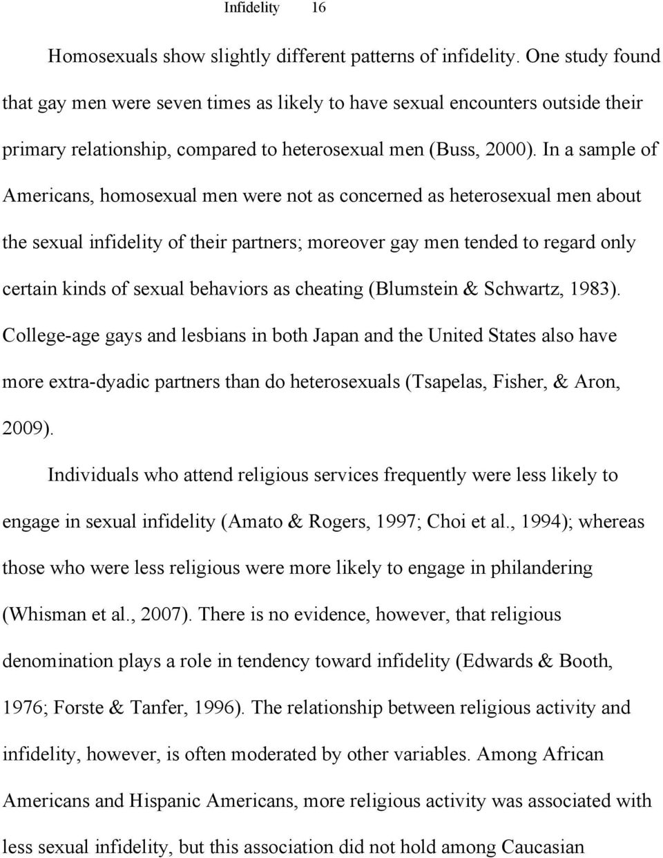 In a sample of Americans, homosexual men were not as concerned as heterosexual men about the sexual infidelity of their partners; moreover gay men tended to regard only certain kinds of sexual
