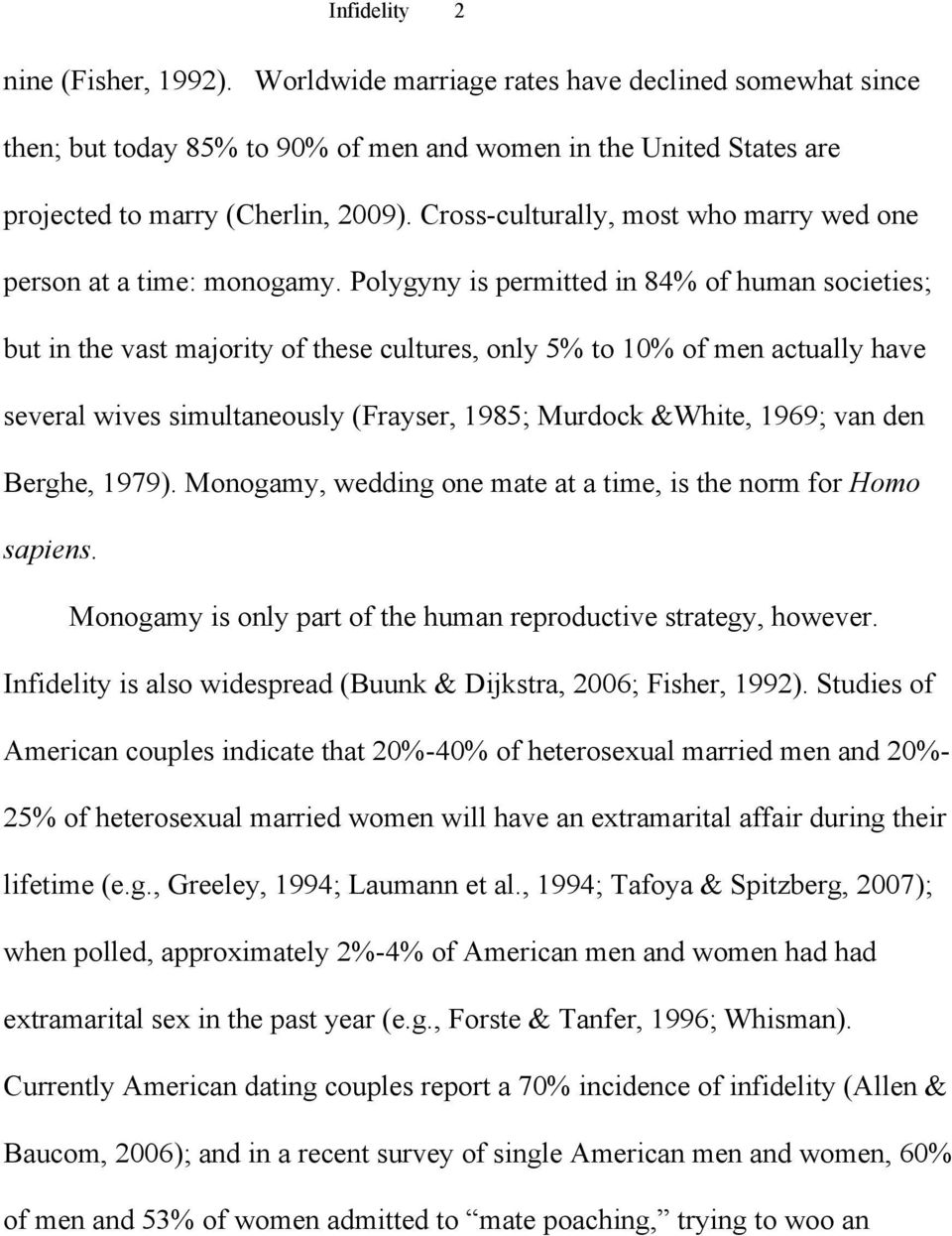 Polygyny is permitted in 84% of human societies; but in the vast majority of these cultures, only 5% to 10% of men actually have several wives simultaneously (Frayser, 1985; Murdock &White, 1969; van