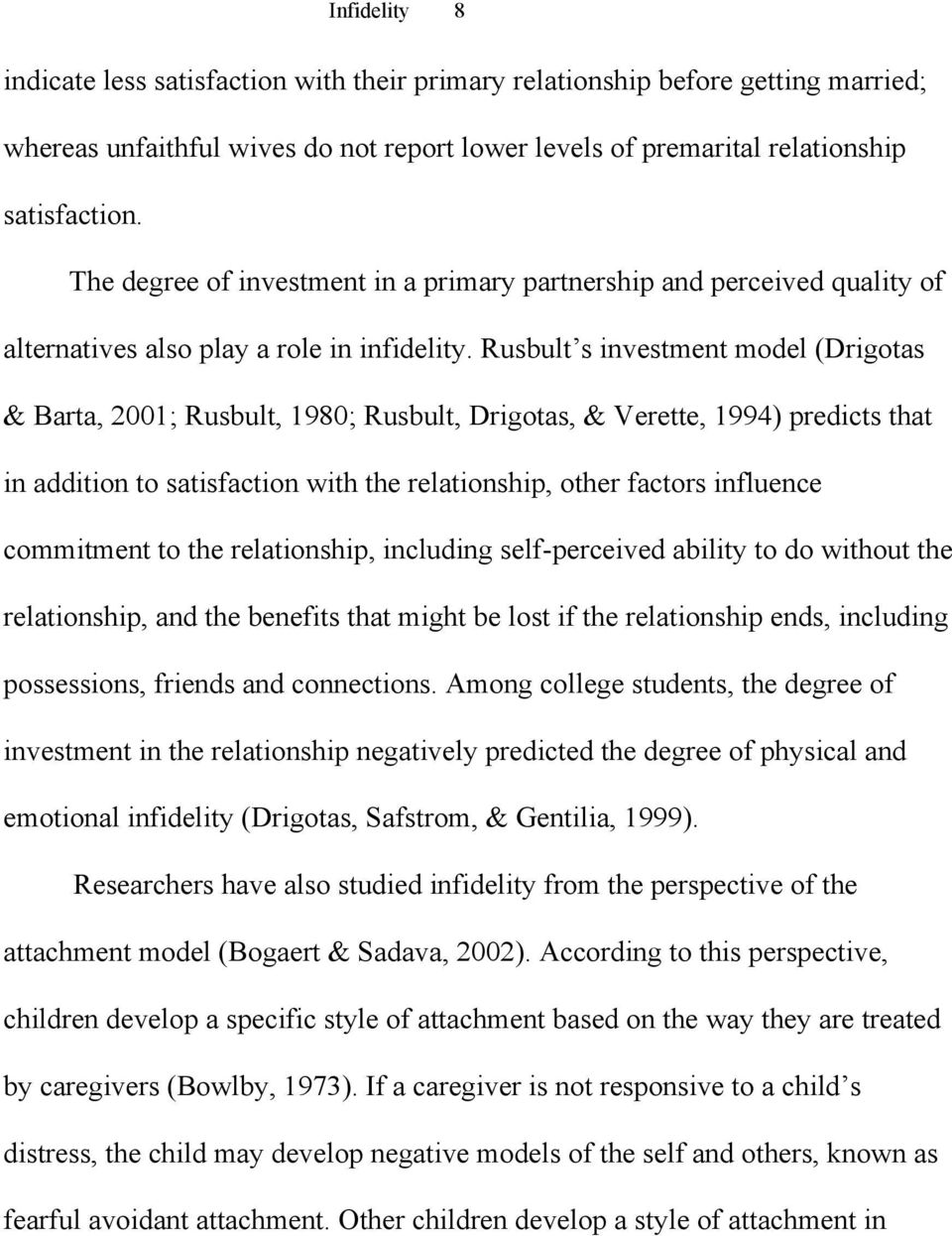 Rusbult s investment model (Drigotas & Barta, 2001; Rusbult, 1980; Rusbult, Drigotas, & Verette, 1994) predicts that in addition to satisfaction with the relationship, other factors influence
