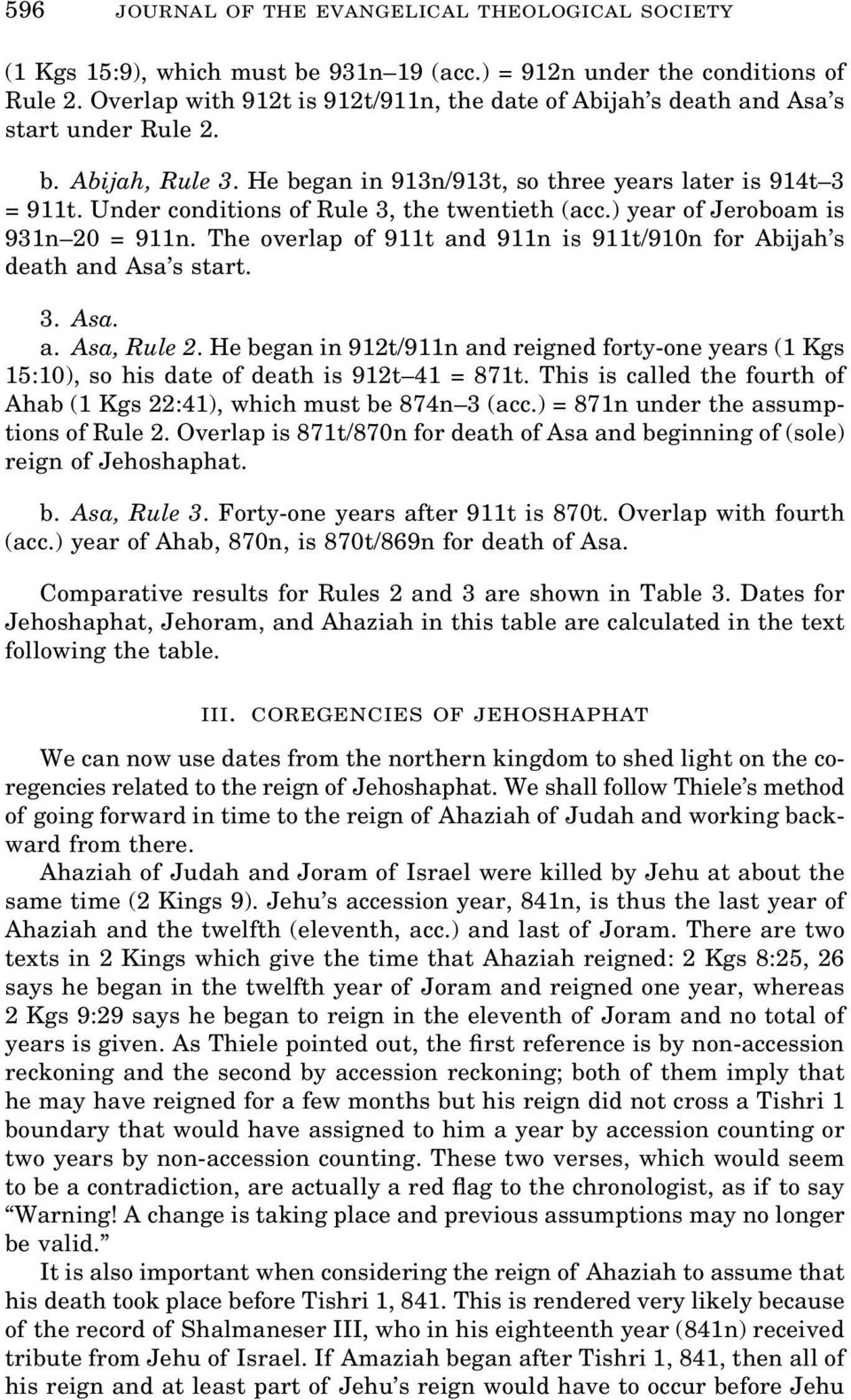 Under conditions of Rule 3, the twentieth (acc.) year of Jeroboam is 931n 20 = 911n. The overlap of 911t and 911n is 911t/910n for Abijah s death and Asa s start. 3. Asa. a. Asa, Rule 2.