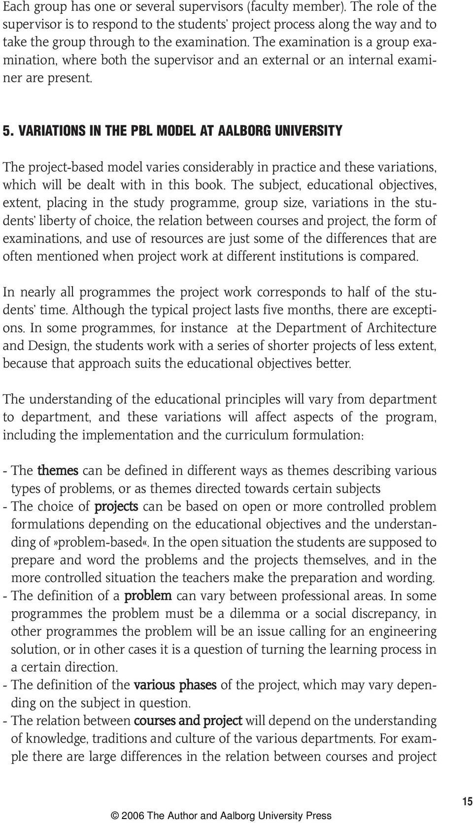 VARIATIONS IN THE PBL MODEL AT AALBORG UNIVERSITY The project-based model varies considerably in practice and these variations, which will be dealt with in this book.